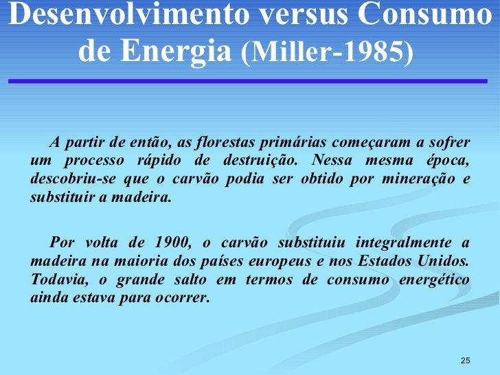 Desenvolvimento versus Consumo de Energia   (Miller-1985)   <ul><li>A partir de então, as florestas primárias começaram a ...