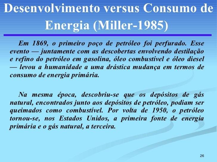 Desenvolvimento versus Consumo de Energia   (Miller-1985)   <ul><li>Em 1869, o primeiro poço de petróleo foi perfurado. Es...