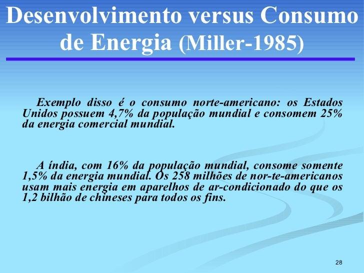 Desenvolvimento versus Consumo de Energia   (Miller-1985) <ul><li>Exemplo disso é o consumo norte-americano: os Estados Un...