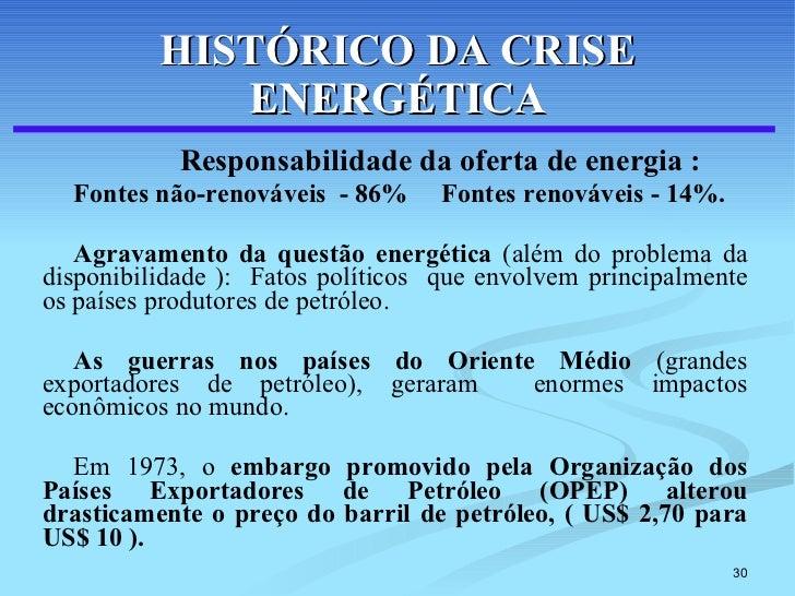 HISTÓRICO DA CRISE ENERGÉTICA <ul><li>Responsabilidade da oferta de energia :   </li></ul><ul><li>Fontes não-renováveis  -...