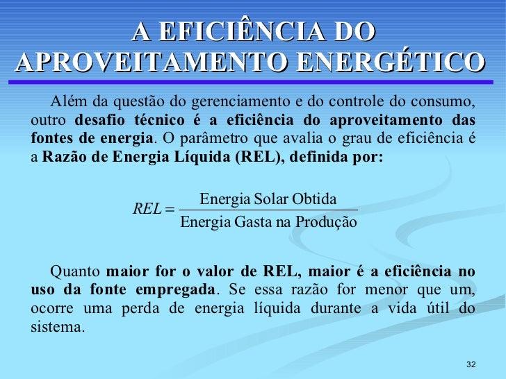 A EFICIÊNCIA DO APROVEITAMENTO ENERGÉTICO   <ul><li>Além da questão do gerenciamento e do controle do consumo, outro  desa...