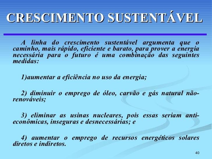 <ul><li>A linha do crescimento sustentável argumenta que o caminho, mais rápido, eficiente e barato, para prover a energia...