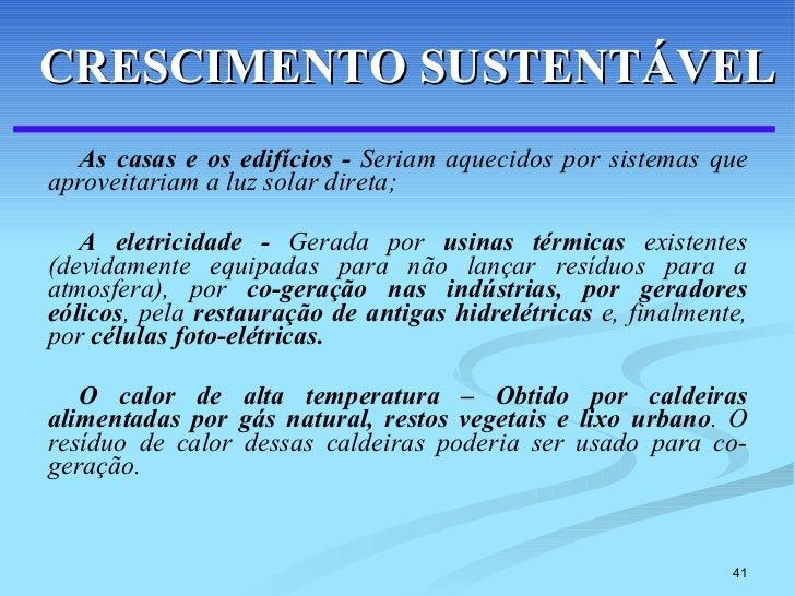 <ul><li>As casas e os edifícios -  Seriam aquecidos por sistemas que aproveitariam a luz solar direta;  </li></ul><ul><li>...