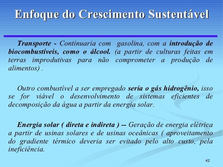 Enfoque do Crescimento Sustentável <ul><li>Transporte -  Continuaria com  gasolina, com a  introdução de biocombustíveis, ...