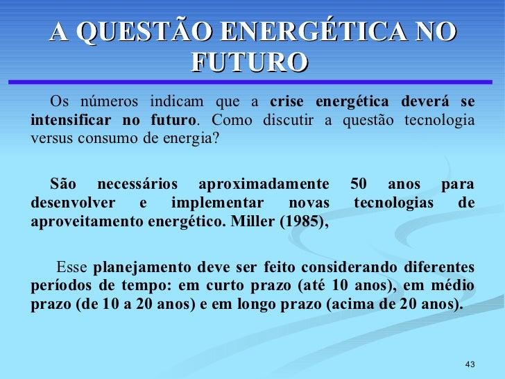 A QUESTÃO ENERGÉTICA NO FUTURO   <ul><li>Os números indicam que a  crise energética deverá se intensificar no futuro . Com...