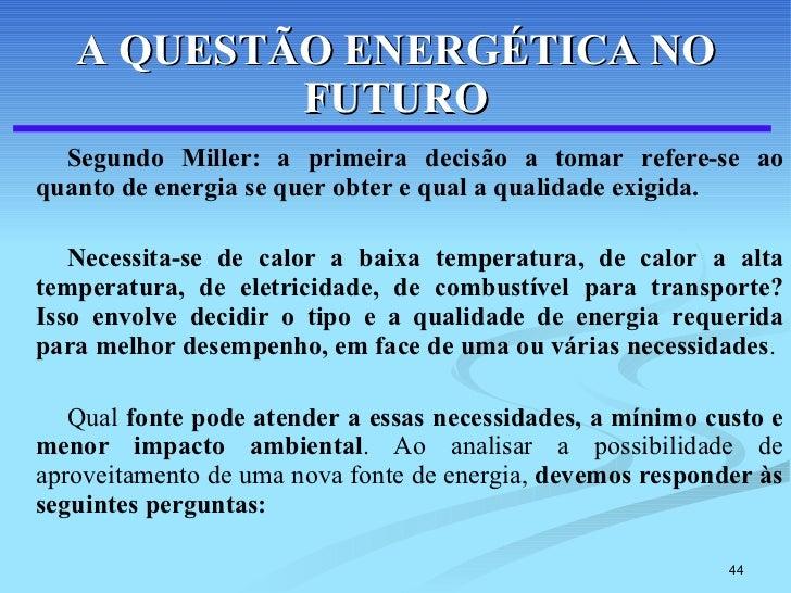 A QUESTÃO ENERGÉTICA NO FUTURO <ul><li>Segundo Miller: a primeira decisão a tomar refere-se ao quanto de energia se quer o...