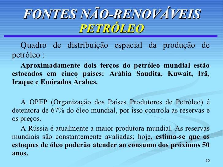 FONTES NÃO-RENOVÁVEIS PETRÓLEO <ul><li>Quadro de distribuição espacial da produção de petróleo : </li></ul><ul><li>Aproxim...