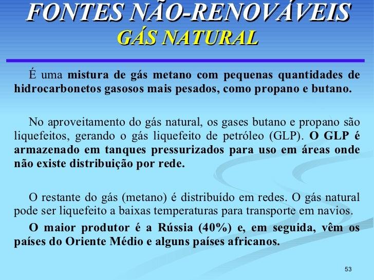 FONTES NÃO-RENOVÁVEIS GÁS NATURAL <ul><li>É uma  mistura de gás metano com pequenas quantidades de hidrocarbonetos gasosos...