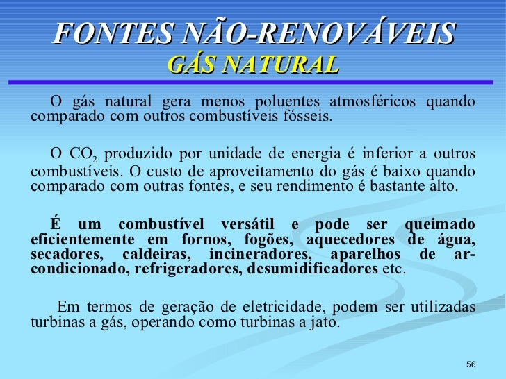 FONTES NÃO-RENOVÁVEIS GÁS NATURAL <ul><li>O gás natural gera menos poluentes atmosféricos quando comparado com outros comb...