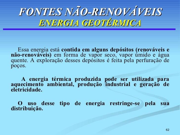 FONTES NÃO-RENOVÁVEIS ENERGIA GEOTÉRMICA <ul><li>Essa energia está  contida em alguns depósitos (renováveis e não-renováve...