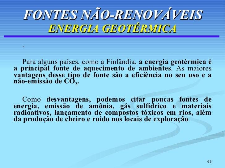 FONTES NÃO-RENOVÁVEIS ENERGIA GEOTÉRMICA <ul><li>.  </li></ul><ul><li>Para alguns países, como a Finlândia,  a energia geo...