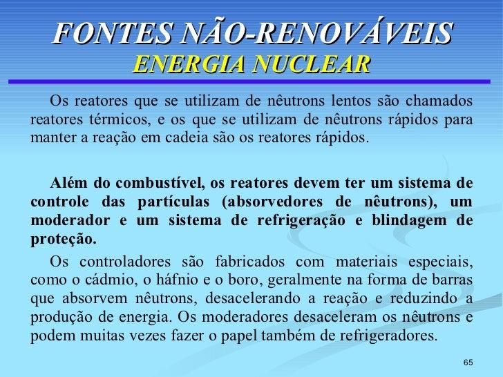 FONTES NÃO-RENOVÁVEIS ENERGIA NUCLEAR <ul><li>Os reatores que se utilizam de nêutrons lentos são chamados reatores térmico...