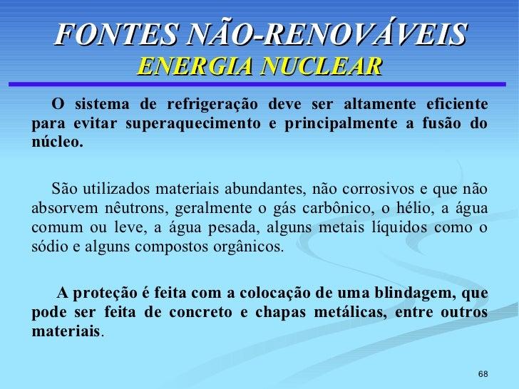 FONTES NÃO-RENOVÁVEIS ENERGIA NUCLEAR <ul><li>O sistema de refrigeração deve ser altamente eficiente para evitar superaque...