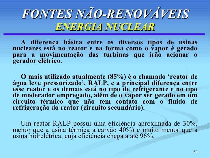 FONTES NÃO-RENOVÁVEIS ENERGIA NUCLEAR <ul><li>A diferença básica entre os diversos tipos de usinas nucleares está no reato...
