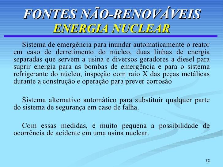 FONTES NÃO-RENOVÁVEIS ENERGIA NUCLEAR <ul><li>Sistema de emergência para inundar automaticamente o reator em caso de derre...