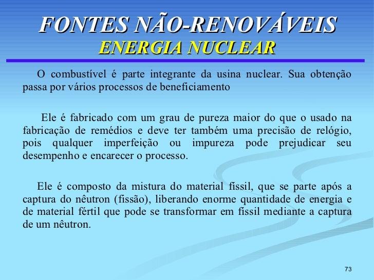 FONTES NÃO-RENOVÁVEIS ENERGIA NUCLEAR <ul><li>O combustível é parte integrante da usina nuclear. Sua obtenção passa por vá...
