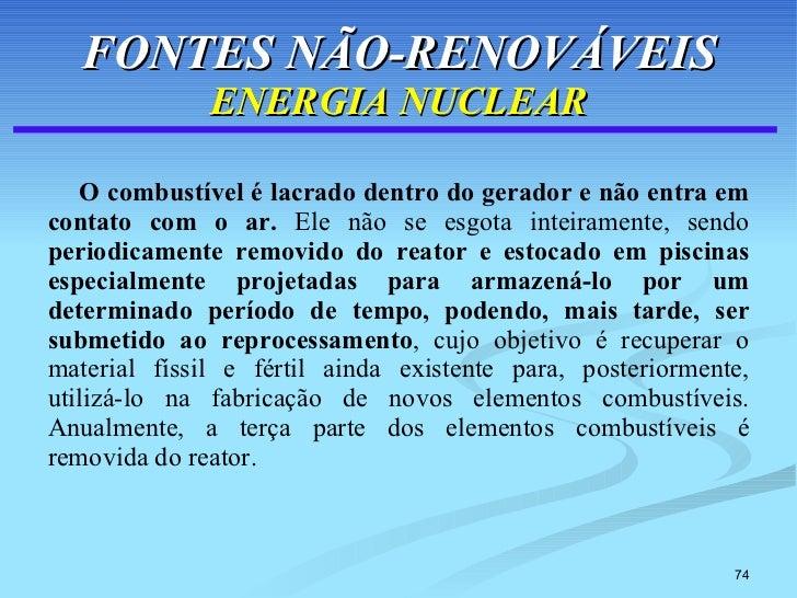 FONTES NÃO-RENOVÁVEIS ENERGIA NUCLEAR <ul><li>O combustível é lacrado dentro do gerador e não entra em contato com o ar.  ...