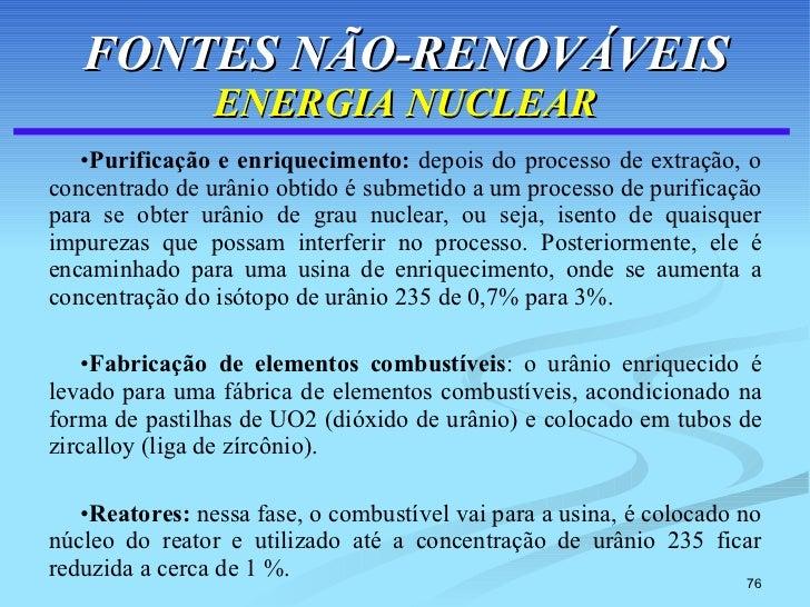 FONTES NÃO-RENOVÁVEIS ENERGIA NUCLEAR <ul><li>Purificação e enriquecimento:  depois do processo de extração, o concentrado...