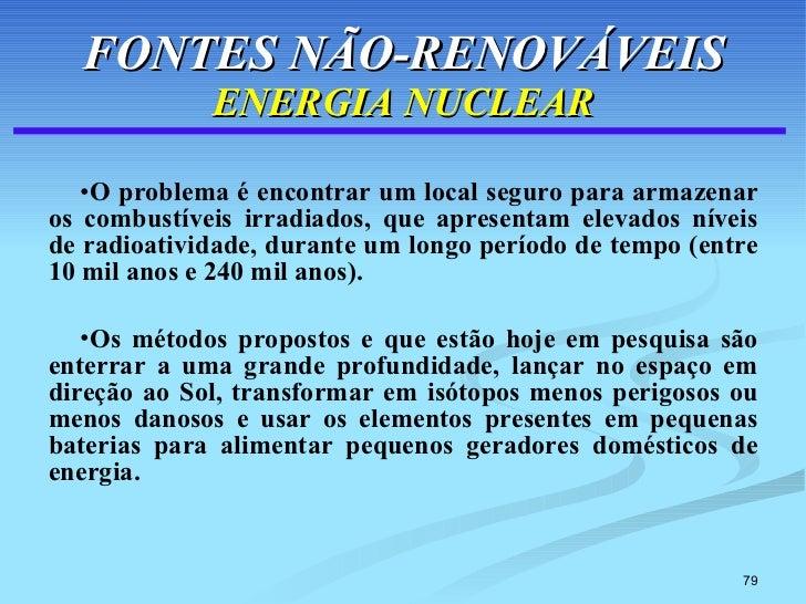 FONTES NÃO-RENOVÁVEIS ENERGIA NUCLEAR <ul><li>O problema é encontrar um local seguro para armazenar os combustíveis irradi...