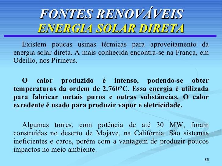 FONTES RENOVÁVEIS ENERGIA SOLAR DIRETA <ul><li>Existem poucas usinas térmicas para aproveitamento da energia solar direta....