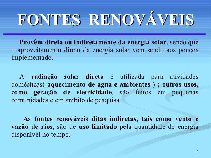 FONTES  RENOVÁVEIS <ul><li>Provêm direta ou indiretamente da energia solar , sendo que o aproveitamento direto da energia ...