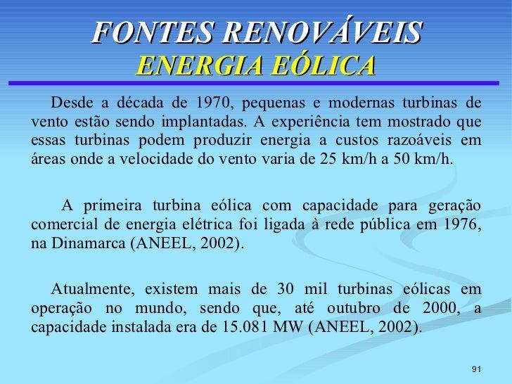 FONTES RENOVÁVEIS ENERGIA EÓLICA <ul><li>Desde a década de 1970, pequenas e modernas turbinas de vento estão sendo implant...
