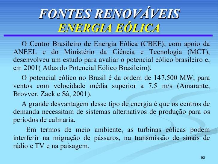 FONTES RENOVÁVEIS ENERGIA EÓLICA <ul><li>O Centro Brasileiro de Energia Eólica (CBEE), com apoio da ANEEL e do Ministério ...