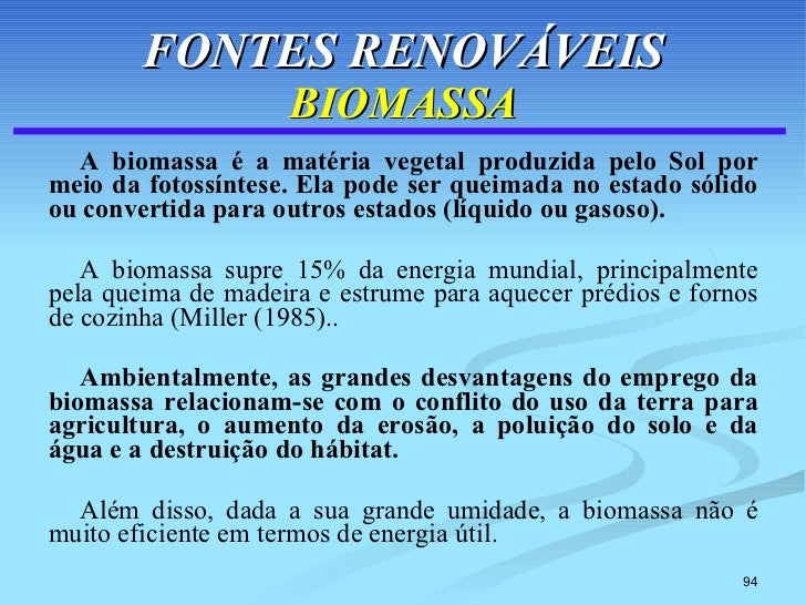 FONTES RENOVÁVEIS BIOMASSA <ul><li>A biomassa é a matéria vegetal produzida pelo Sol por meio da fotossíntese. Ela pode se...