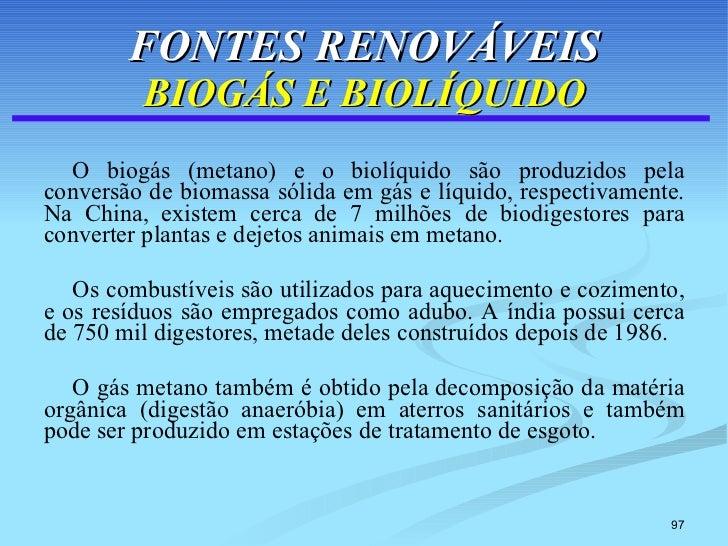 FONTES RENOVÁVEIS BIOGÁS E BIOLÍQUIDO <ul><li>O biogás (metano) e o biolíquido são produzidos pela conversão de biomassa s...