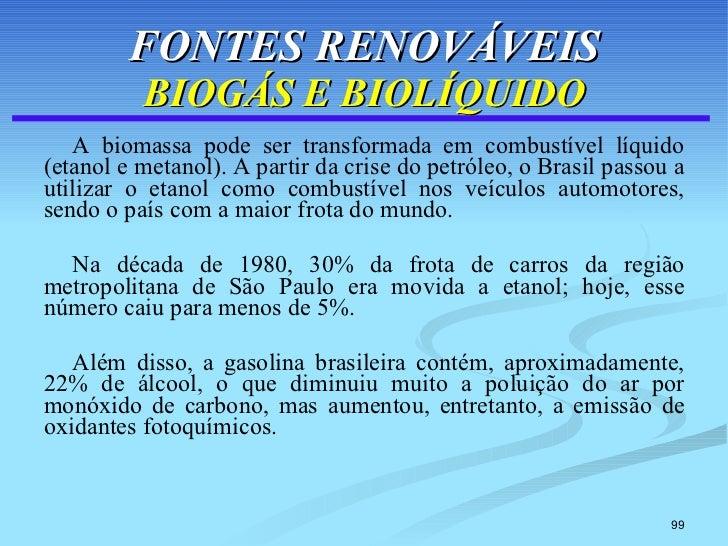 FONTES RENOVÁVEIS BIOGÁS E BIOLÍQUIDO <ul><li>A biomassa pode ser transformada em combustível líquido (etanol e metanol). ...