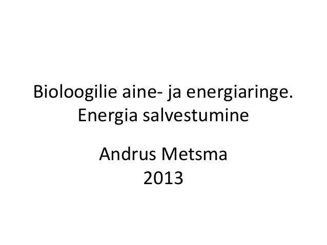 Bioloogilie aine- ja energiaringe. Energia salvestumine Andrus Metsma 2013