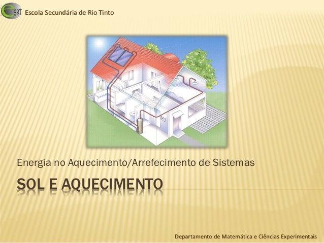 Escola Secundária de Rio TintoEnergia no Aquecimento/Arrefecimento de SistemasSOL E AQUECIMENTO                           ...