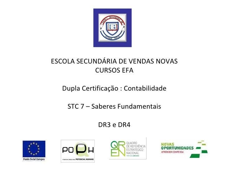 ESCOLA SECUNDÁRIA DE VENDAS NOVAS CURSOS EFA Dupla Certificação : Contabilidade STC 7 – Saberes Fundamentais DR3 e DR4