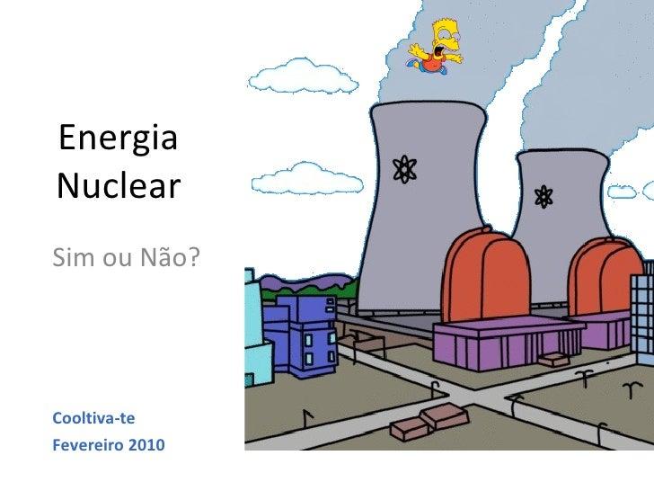 Energia Nuclear Sim ou Não? Cooltiva-te  Fevereiro 2010