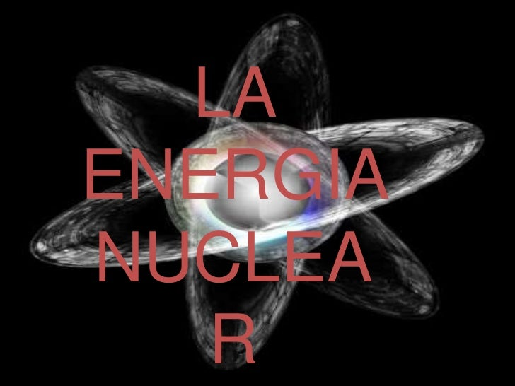 LA ENERGIA NUCLEAR<br />