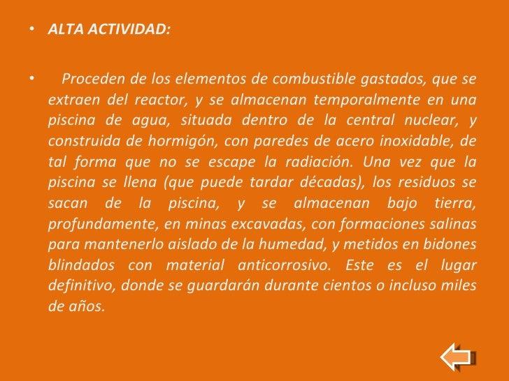 <ul><li>ALTA ACTIVIDAD:  </li></ul><ul><li>Proceden de los elementos de combustible gastados, que se extraen del reactor, ...