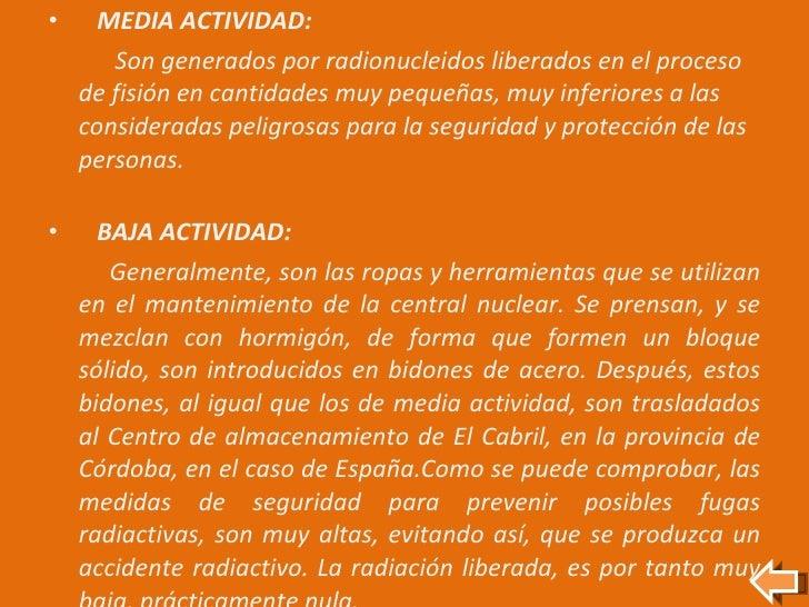 <ul><li>MEDIA ACTIVIDAD: </li></ul><ul><li>Son generados por radionucleidos liberados en el proceso de fisión en cantidade...