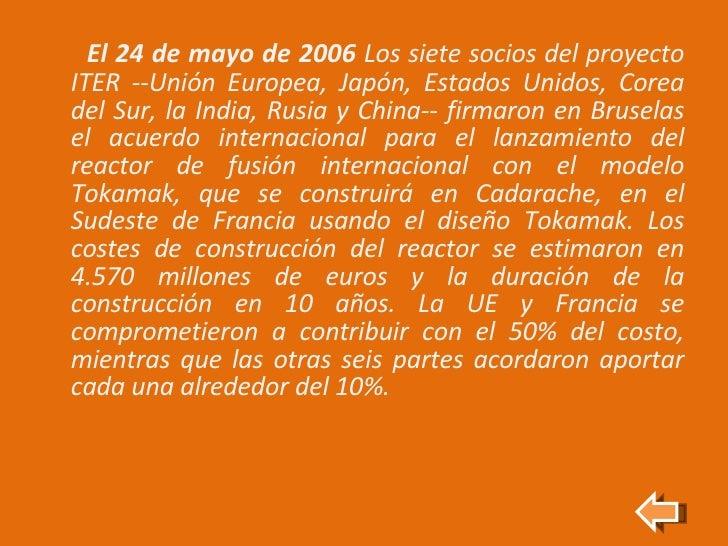 <ul><li>El 24 de mayo de 2006  Los siete socios del proyecto ITER --Unión Europea, Japón, Estados Unidos, Corea del Sur, l...