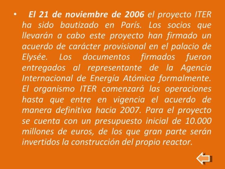 <ul><li>El 21 de noviembre de 2006  el proyecto ITER ha sido bautizado en París. Los socios que llevarán a cabo este proye...