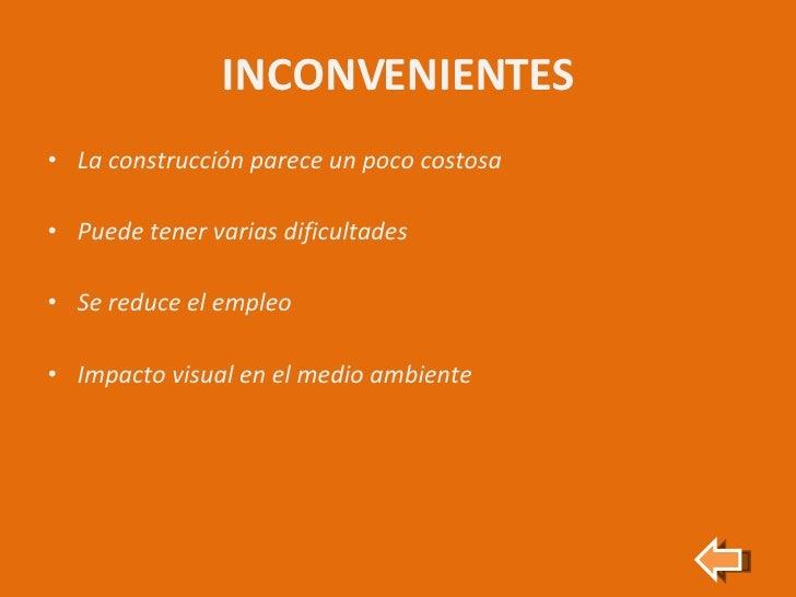 INCONVENIENTES <ul><li>La construcción parece un poco costosa </li></ul><ul><li>Puede tener varias dificultades </li></ul>...