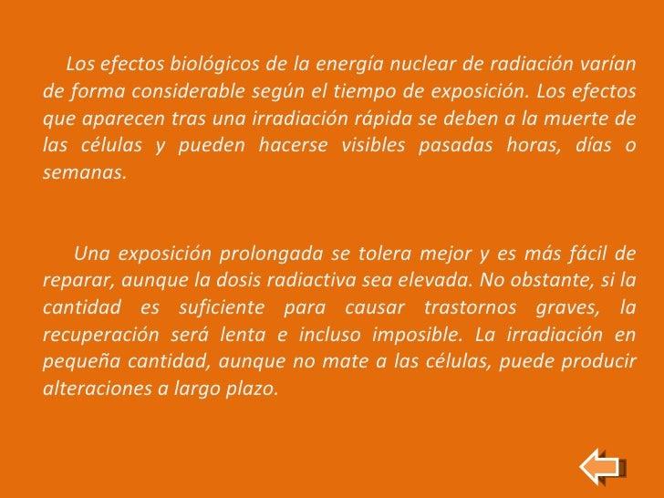 Losefectosbiológicos de la energía nuclear de radiación varían de forma considerable según el tiempo de exposición. Los ...