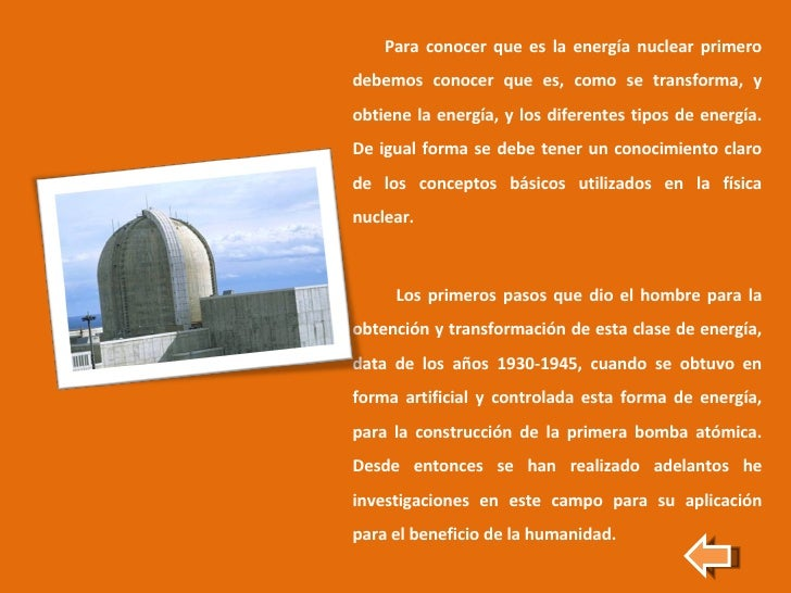 <ul><li>Para conocer que es la energía nuclear primero debemos conocer que es, como se transforma, y obtiene la energía, y...