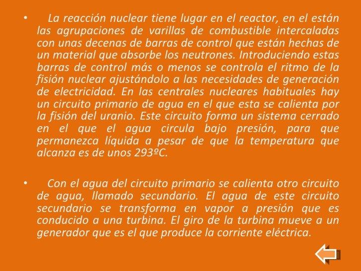 <ul><li>La reacción nuclear tiene lugar en el reactor, en el están las agrupaciones de varillas de combustible intercalada...