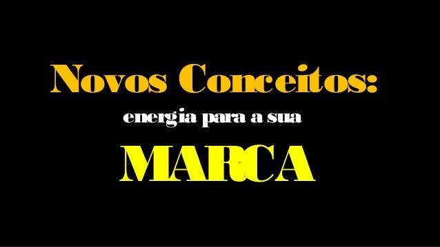 Novos Conceitos: energia para a sua MARCA