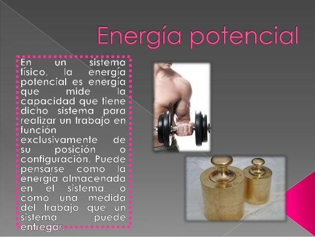 deun cuerpo se define comola energía que es capazde generar un trabajocomo consecuencia de laposición del mismo. Esteconce...
