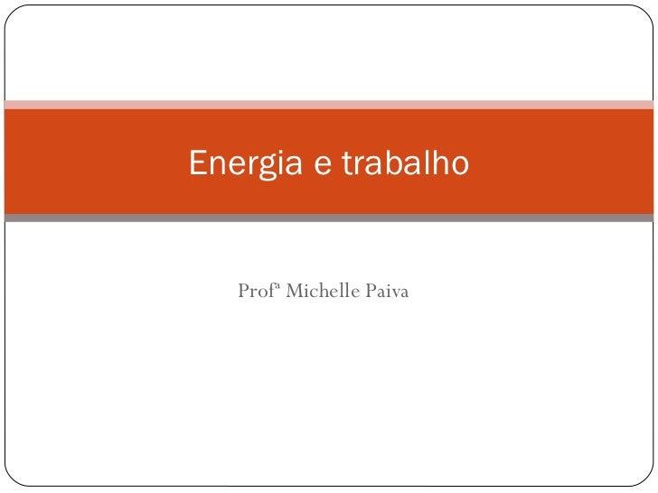 Energia e trabalho   Profª Michelle Paiva