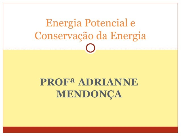 PROFª ADRIANNEMENDONÇAEnergia Potencial eConservação da Energia