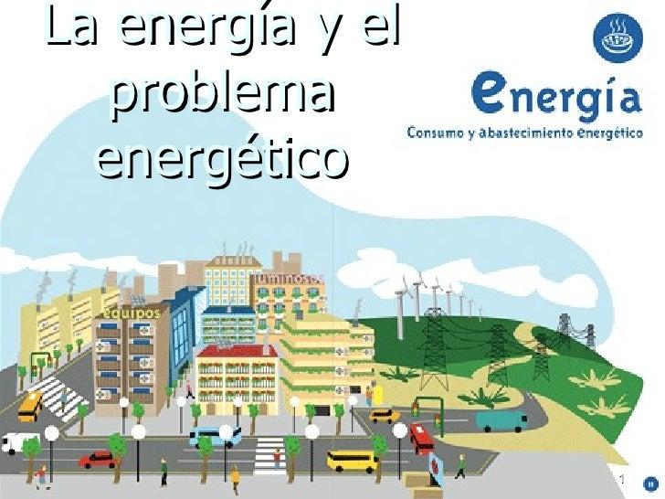 La energía y el problema energético