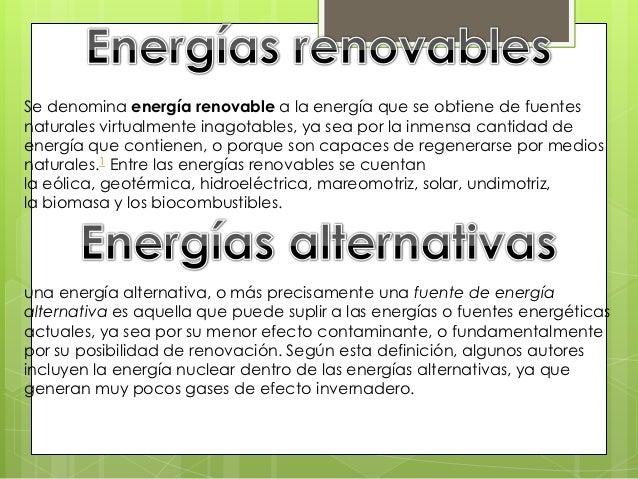 Se denomina energía renovable a la energía que se obtiene de fuentesnaturales virtualmente inagotables, ya sea por la inme...