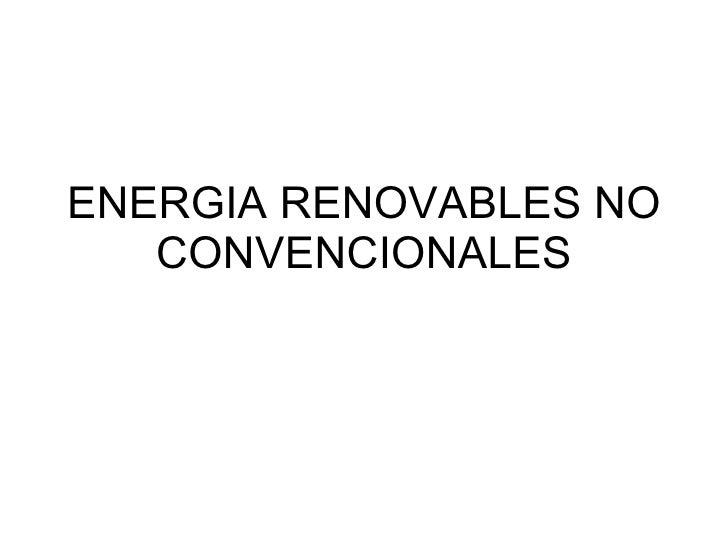 ENERGIA RENOVABLES NO CONVENCIONALES